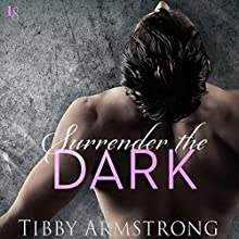 Surrender the Dark: Dark, Book 1 Audiobook by Tibby Armstrong Narrated by Tyler Stevens, Cooper North