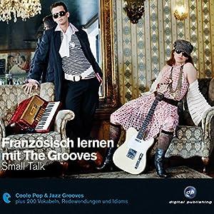 Französisch lernen mit The Grooves: Small Talk Hörbuch