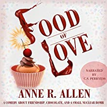Food of Love: A Comedy about Friendship, Chocolate, and a Small Nuclear Bomb (       UNABRIDGED) by Anne R. Allen Narrated by CS Perryess