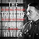 The Trial of Adolf Hitler: The Beer Hall Putsch and the Rise of Nazi Germany Audiobook by David King Narrated by Jeff Harding