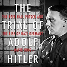 The Trial of Adolf Hitler: The Beer Hall Putsch and the Rise of Nazi Germany | Livre audio Auteur(s) : David King Narrateur(s) : Jeff Harding