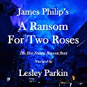 A Ransom for Two Roses: The Frankie Ransom Series, Book 1 Audiobook by James Philip Narrated by Lesley Parkin