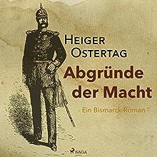Abgründe der Macht: Ein Bismarck-Roman Hörbuch von Heiger Ostertag Gesprochen von: Richard Heinrich