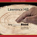 Any Known Blood Audiobook by Lawrence Hill Narrated by Kevin R. Free