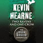 Two Ravens and One Crow: An Iron Druid Chronicles novella (       UNABRIDGED) by Kevin Hearne Narrated by Christopher Ragland