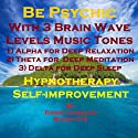 Be Psychic with Three Brainwave Music Recordings - Alpha, Theta, Delta - for Three Different Sessions Speech by Randy Charach, Sunny Oye Narrated by Randy Charach