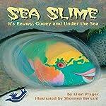 Sea Slime: It's Eeuwy, Gooey and Under the Sea | Ellen Prager