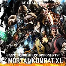 Mortal Kombat XL Game Guide: Beat Opponents! Audiobook by Chala Dar Narrated by Tim Titus