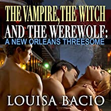 The Vampire, the Witch and the Werewolf: A New Orleans Threesome (       UNABRIDGED) by Louisa Bacio Narrated by Stephanie Rose