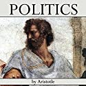 Politics (       UNABRIDGED) by Aristotle Narrated by Jim Killavey