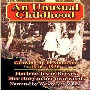 An Unusual Childhood: Growing Up Around Jardine, Montana - 1916 - ca. 1930 | [Harlene Jessie Reeves]