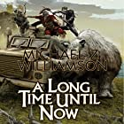 A Long Time Until Now (       UNABRIDGED) by Michael Z. Williamson Narrated by Dennis Holland