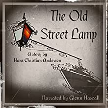 The Old Street Lamp (       UNABRIDGED) by Hans Christian Andersen Narrated by Glenn Hascall