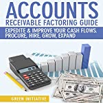 Accounts Receivable Factoring Guide: Definition, Best Companies, Cost Guidance. Expedite Your Business Cash Flows Today |  Green Initiative