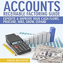 Accounts Receivable Factoring Guide: Definition, Best Companies, Cost Guidance. Expedite Your Business Cash Flows Today (       UNABRIDGED) by Green Initiative Narrated by Jack Chekijian
