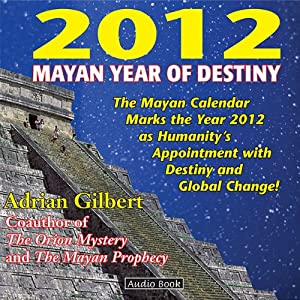 2012: Mayan Year of Destiny Audio Book | [Adrian Gilbert]