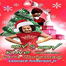 Spy King & Spy Queen Save Christmas!: Spy King Series, Book 6 Audiobook by Leonard Anderson Jr. Narrated by Fatimah Halim