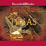 Fast Guns Out of Texas (       UNABRIDGED) by Ralph Cotton Narrated by James Jenner