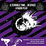 A Terrible Time...in Space: The Radio Play | Michael Lawrence