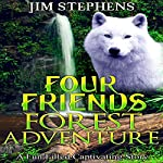 Four Friends Forest Adventure: A Fun-Filled Captivating Story | Jim Stephens