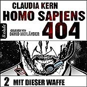 Mit dieser Waffe (Homo Sapiens 404 - Teil 2) | Claudia Kern