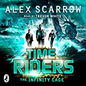 TimeRiders: The Infinity Cage (Book 9) | [Alex Scarrow]
