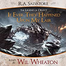 If Ever They Happened Upon My Lair: A Tale from The Legend of Drizzt (       UNABRIDGED) by R. A. Salvatore Narrated by Wil Wheaton