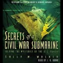Secrets of a Civil War Submarine (       UNABRIDGED) by Sally M. Walker Narrated by J. R. Horne