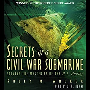 Secrets of a Civil War Submarine | [Sally M. Walker]