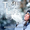 Time of My Life: A Novel (       UNABRIDGED) by Allison Winn Scotch Narrated by Gabrielle de Cuir
