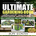 Ultimate Gardening Book: 5 Gardening Books in 1: Square Foot Gardening, Container Gardening, Urban Homesteading, Straw Bale Gardening, Vertical Gardening Audiobook by Joy Louis Narrated by Stacy Wilson
