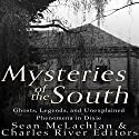Mysteries of the South: Ghosts, Legends, and Unexplained Phenomena in Dixie Audiobook by  Charles River Editors, Sean McLachlan Narrated by Dan Gallagher