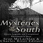 Mysteries of the South: Ghosts, Legends, and Unexplained Phenomena in Dixie Hörbuch von  Charles River Editors, Sean McLachlan Gesprochen von: Dan Gallagher