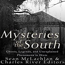 Mysteries of the South: Ghosts, Legends, and Unexplained Phenomena in Dixie | Livre audio Auteur(s) :  Charles River Editors, Sean McLachlan Narrateur(s) : Dan Gallagher