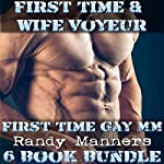 First Time Gay MM: Wife Voyeur & First Time Gay: 6 Book Bundle | Randy Manners