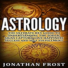 Astrology: The Ultimate Key Guide to Understanding the Zodiac Signs | Livre audio Auteur(s) : Jonathan Frost Narrateur(s) : Jamica Hooks
