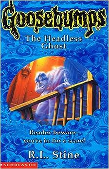 THE HEADLESS GHOST: NO. 37 (GOOSEBUMPS S.): R.L. STINE ...  THE HEADLESS GH...