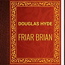 Douglas Hyde: Friar Brian (       UNABRIDGED) by Douglas Hyde Narrated by Alexander Lobanov