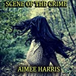 Scene of the Crime | Aimee Harris