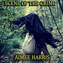 Scene of the Crime (       UNABRIDGED) by Aimee Harris Narrated by Laura Agronick