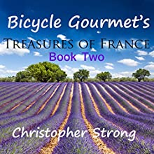 Bicycle Gourmet's Treasures of France - Book Two Audiobook by Christopher Strong Narrated by Christopher Strong