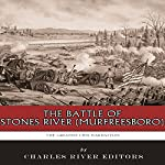 The Greatest Civil War Battles: The Battle of Stones River (Murfreesboro) |  Charles River Editors
