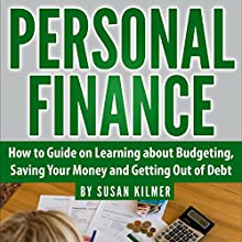 Personal Finance: How-to Guide About Budgeting, Saving Money and Getting Out of Debt Audiobook by Susan Kilmer Narrated by Korbid Thompson
