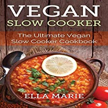 Vegan Slow Cooker: The Ultimate Vegan Slow Cooker Cookbook Including 39 Easy & Delicious Vegan Slow Cooker Recipes for Breakfast, Lunch, & Dinner (       UNABRIDGED) by Ella Marie Narrated by Jeannie Lin