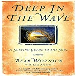 Deep in the Wave: A Surfing Guide to the Soul | Lou Aronica (contributor),Bear Woznick