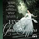 Five Glass Slippers (       UNABRIDGED) by Elisabeth Brown, Emma Clifton, Rachel Heffington, Stephanie Ricker, Clara Diane Thompson Narrated by Becky Doughty