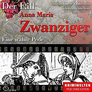 Eine wahre Perle: Der Fall Anna Maria Zwanziger Hörbuch