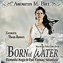 Born of Water: Elemental Magic & Epic Fantasy Adventure: The Rise of the Fifth Order, Book 1 Hörbuch von Autumn M. Birt Gesprochen von: Thom Bowers
