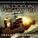 Blood in the Water: Destroyermen Series, Book 11 Audiobook by Taylor Anderson Narrated by William Dufris