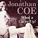 What a Carve Up! Audiobook by Jonathan Coe Narrated by Colin Buchanan
